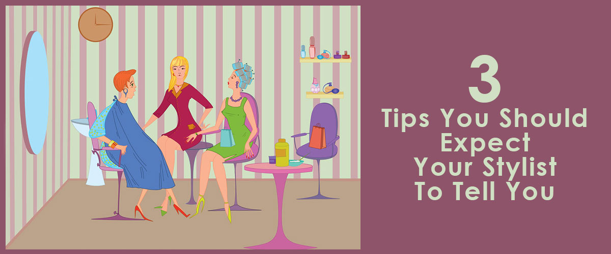 3 Tips You Should Expect Your Stylist To Tell You